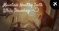 You can maintain healthy teeth while traveling with these essential tips.