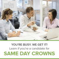 You're busy, make same day dentistry your option for dental crowns!